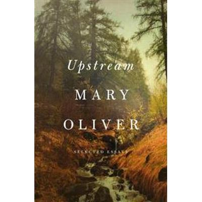 Upstream: Selected Essays (Inbunden, 2016)