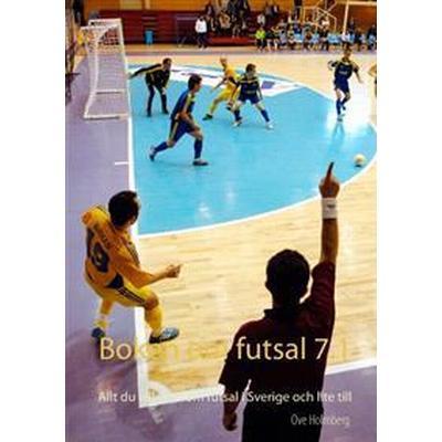 Boken om futsal 7.1: allt du vill veta om futsal i Sverige och lite till (Inbunden, 2017)
