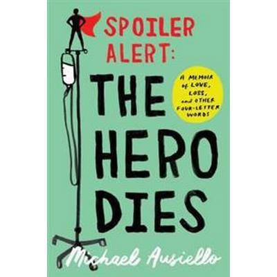 Spoiler Alert: The Hero Dies: A Memoir of Love, Loss, and Other Four-Letter Words (Inbunden, 2017)