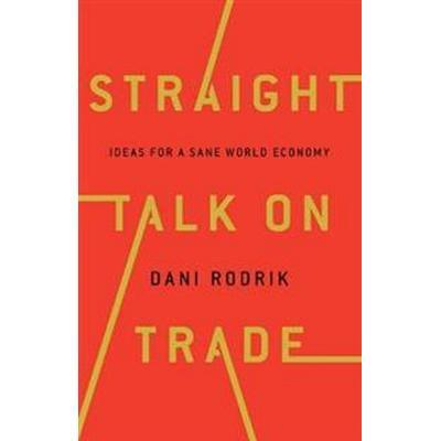 Straight Talk on Trade (Inbunden, 2017)