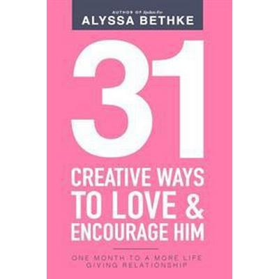 31 Creative Ways to Love & Encourage Him: One Month to a More Life Giving Relationship (Häftad, 2016)