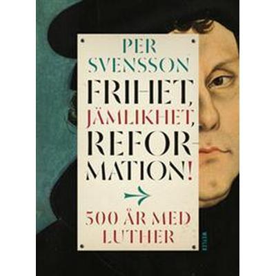 Frihet, jämlikhet, reformation! 500 år med Luther (E-bok, 2017)