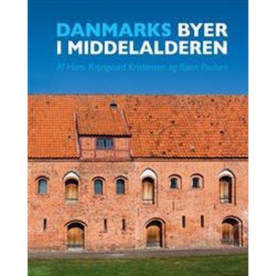 Danmarks Byer I Middelalderen / Denmark's Cities During the Middle Ages (Häftad, 2016)