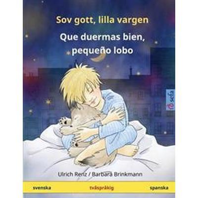 Sov Gott, Lilla Vargen - Que Duermas Bien, Pequeno Lobo. Tvasprakig Barnbok (Svenska - Spanska) (Häftad, 2017)