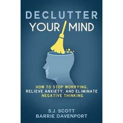 Declutter Your Mind: How to Stop Worrying, Relieve Anxiety, and Eliminate Negative Thinking (Häftad, 2016)