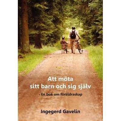 Att möta sitt barn och sig själv - En bok om föräldraskap (E-bok, 2016)