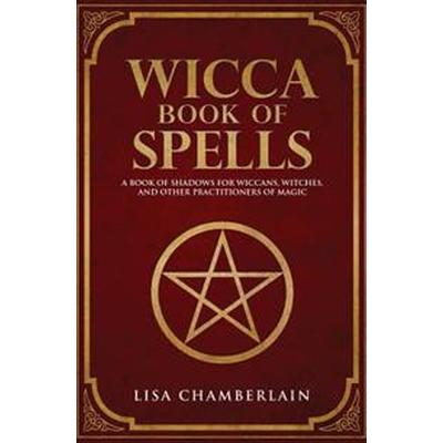 Wicca Book of Spells: A Book of Shadows for Wiccans, Witches, and Other Practitioners of Magic (Häftad, 2016)