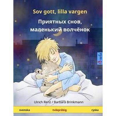Sov Gott, Lilla Vargen - Priyatnykh Snov, Malen'kiy Volchyonok. Tvasprakig Barnbok (Svenska - Ryska) (Häftad, 2015)