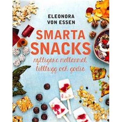 Smarta snacks: nyttigare mellanmål, tilltugg och godis (E-bok, 2016)
