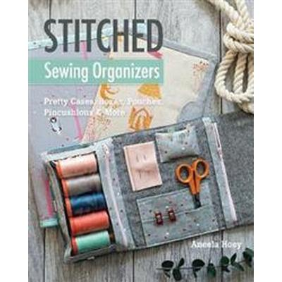 Stitched Sewing Organizers: Pretty Cases, Boxes, Pouches, Pincushions & More (Häftad, 2017)