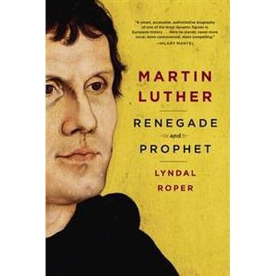 Martin Luther: Renegade and Prophet (Inbunden, 2017)