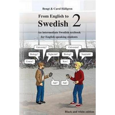 From English to Swedish 2: An Intermediate Swedish Textbook for English Speaking Students (Black and White Edition) (Häftad, 2016)