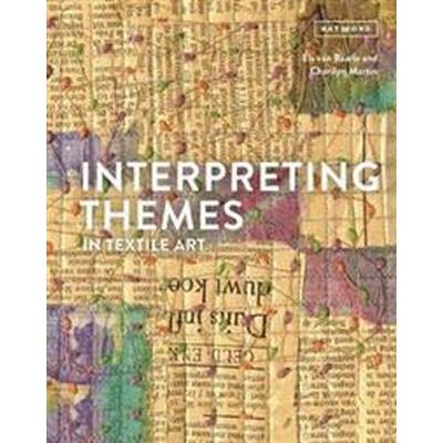 Interpreting Themes in Textile Art (Inbunden, 2017)