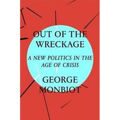 Out of the Wreckage: A New Politics for an Age of Crisis (Inbunden, 2017)