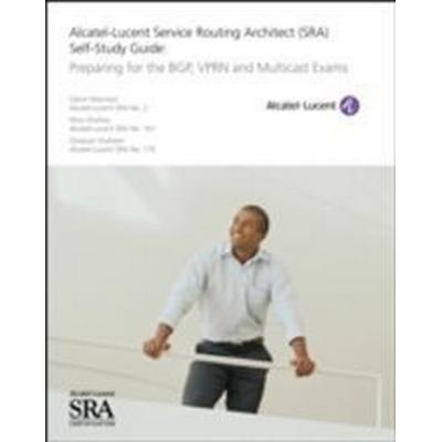 Alcatel-Lucent Service Routing Architect (SRA) Self-Study Guide: Preparing for the BGP, VPRN and Multicast Exams (Häftad, 2015)