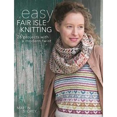 Easy Fair Isle Knitting: 26 Projects with a Modern Twist (Häftad, 2016)