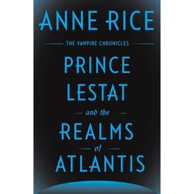 Prince Lestat and the Realms of Atlantis: The Vampire Chronicles (Inbunden, 2016)