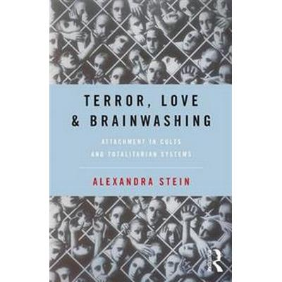 Terror, Love and Brainwashing: Attachment in Cults and Totalitarian Systems (Häftad, 2016)