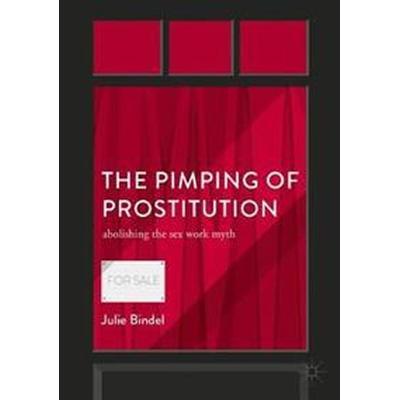 The Pimping of Prostitution: Abolishing the Sex Work Myth (Häftad, 2017)