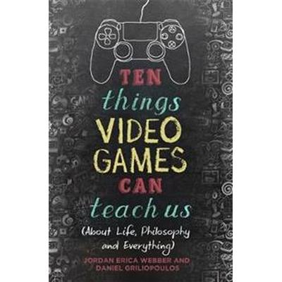 Ten things video games can teach us - (about life, philosophy and everythin (Pocket, 2017)