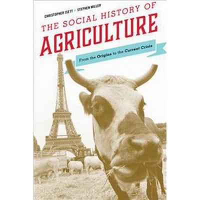 The Social History of Agriculture: From the Origins to the Current Crisis (Häftad, 2016)