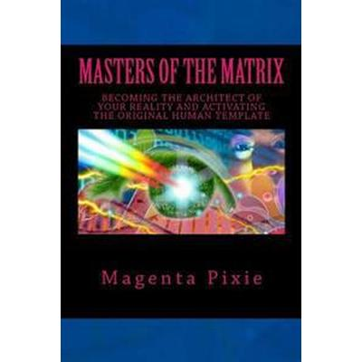 Masters of the Matrix: Becoming the Architect of Your Reality and Activating the Original Human Template (Häftad, 2016)