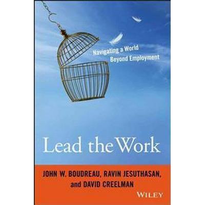Lead the Work: Navigating a World Beyond Employment (Inbunden, 2015)