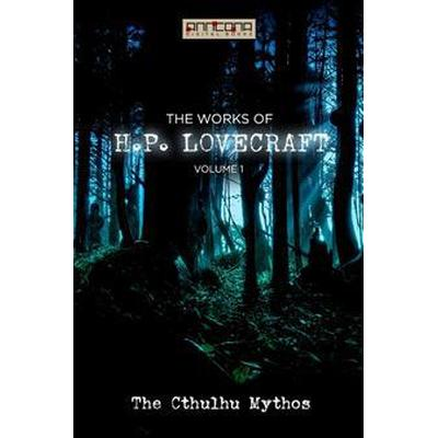 The Works of H.P. Lovecraft Vol. I - The Cthulhu Mythos (E-bok, 2014)