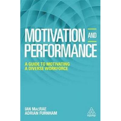 Motivation and Performance: A Guide to Motivating a Diverse Workforce (Häftad, 2017)
