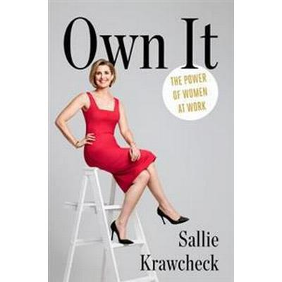 Own It: The Power of Women at Work (Inbunden, 2017)