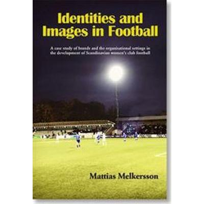 Identities and images in football: a case study of brands and the organisational settings in the development of Scandinavian women's club football (Häftad, 2017)