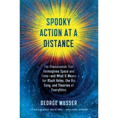 Spooky Action at a Distance: The Phenomenon That Reimagines Space and Time--And What It Means for Black Holes, the Big Bang, and Theories of Everyt (Häftad, 2016)