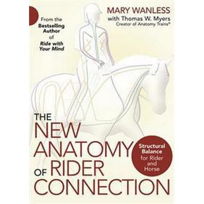 The New Anatomy of Rider Connection: Structural Balance for Rider and Horse (Häftad, 2017)