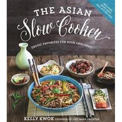 The Asian Slow Cooker: Exotic Favorites for Your Crockpot (Häftad, 2016)