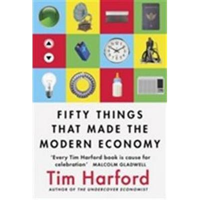 Fifty Things that Made the Modern Economy (Häftad, 2017)