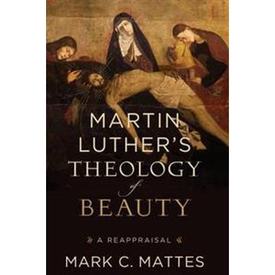 Martin Luther's Theology of Beauty (Inbunden, 2017)