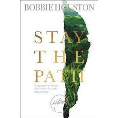 Stay the Path: Navigating the Challenges and Wonder of Life, Love, and Leadership (Inbunden, 2017)