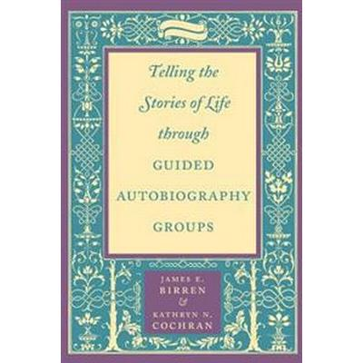Telling the Stories of Life Through Guided Autobiography Groups (Pocket, 2001)