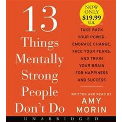 13 Things Mentally Strong People Don't Do: Take Back Your Power, Embrace Change, Face Your Fears, and Train Your Brain for Happiness and Success (Ljudbok CD, 2017)