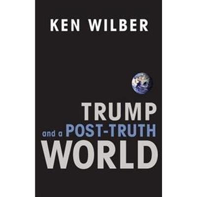 Trump and a Post-Truth World (Pocket, 2017)