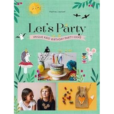 Let's Party: Unique Kids' Birthday Party Ideas (Inbunden, 2017)
