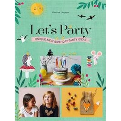 Let's Party: Unique Kids' Birthday Party Ideas (Inbunden, 2017)