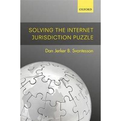 Solving the Internet Jurisdiction Puzzle (Inbunden, 2017)