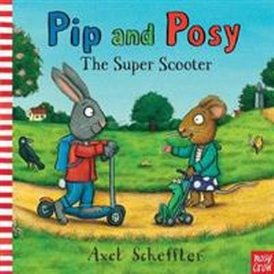 Pip and Posy: The Super Scooter (Inbunden, 2011)
