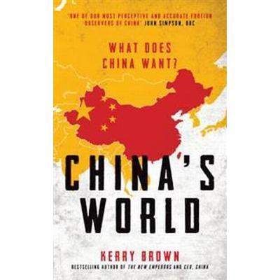 China's World: What Does China Want? (Inbunden, 2017)
