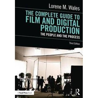 The Complete Guide to Film and Digital Production: The People and the Process (Häftad, 2017)
