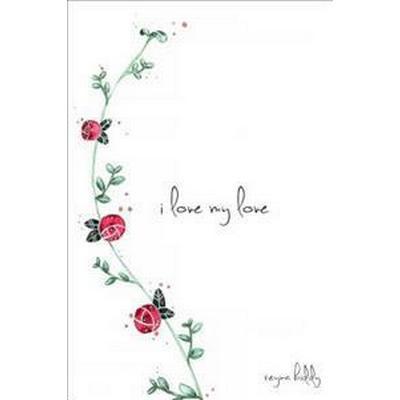 I Love My Love (Häftad, 2017)