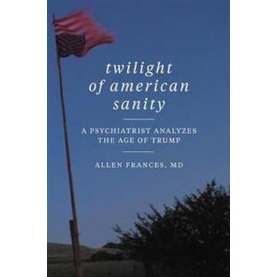 Twilight of American Sanity (Inbunden, 2017)