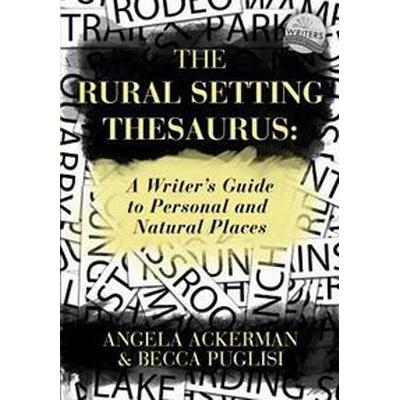 The Rural Setting Thesaurus: A Writer's Guide to Personal and Natural Places (Häftad, 2016)