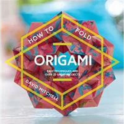 How to Fold Origami: Easy Techniques and Over 20 Great Projects (Häftad, 2017)